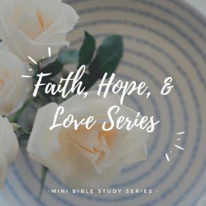 Faith Hope and Love Series Bible Study by Heather Bixler